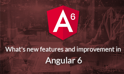 What's new Features and Improvements in Angular 6