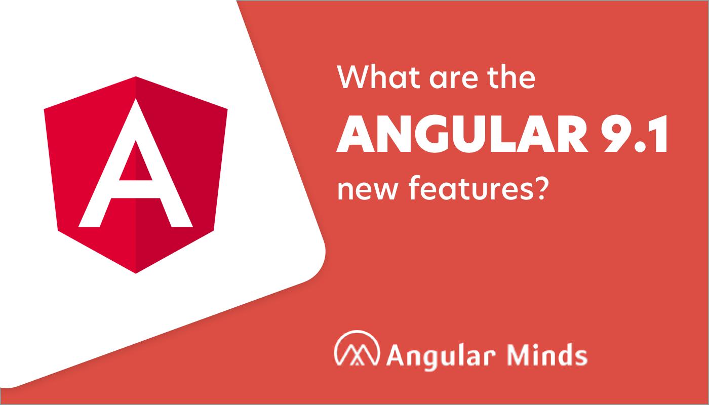 Angular 9.1 Features
